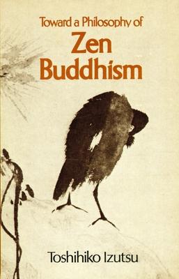 Toward a Philosophy of Zen Buddhism - Izutsu, Toshihiko