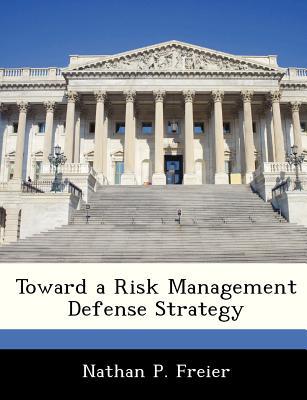 Toward a Risk Management Defense Strategy - Freier, Nathan P