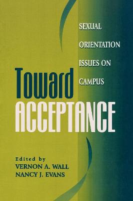 Toward Acceptance: Sexual Orientation Issues on Campus - Wall, Vernon A (Editor), and Evans, Nancy J (Editor)