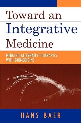 Toward an Integrative Medicine: Merging Alternative Therapies with Biomedicine - Baer, Hans A