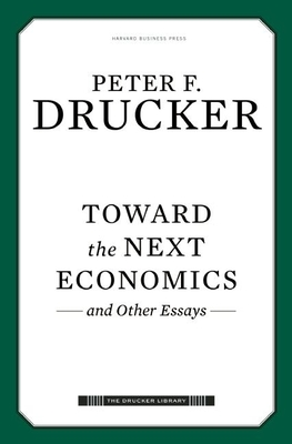 Toward the Next Economics: And Other Essays - Drucker, Peter F
