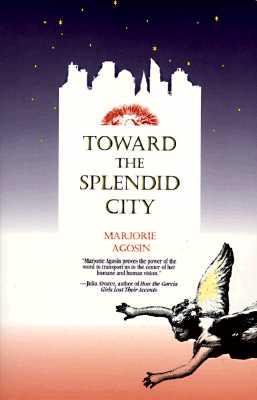 Toward the Splendid City - Agosin, Marjorie, and Schaaf, Richard (Translated by)