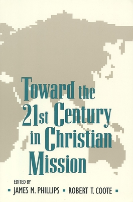 Toward the Twenty-First Century in Christian Mission - Phillips, James M (Editor), and Coote, Robert T (Editor)