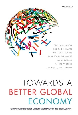 Towards a Better Global Economy: Policy Implications for Citizens Worldwide in the 21st Century - Allen, Franklin, and Behrman, Jere R., and Birdsall, Nancy