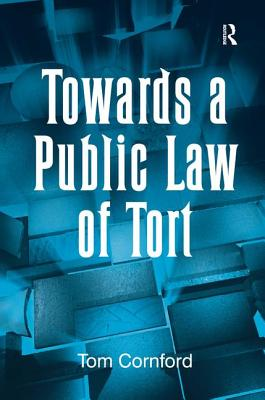 Towards a Public Law of Tort - Cornford, Tom