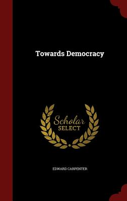 Towards Democracy - Carpenter, Edward