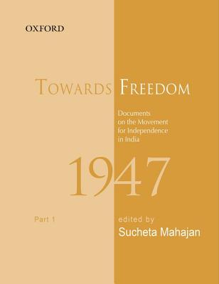 Towards Freedom: Documents on the movement for Independence in India 1947, Part 1 - Mahajan, Sucheta (Editor), and Bhattacharya, Sabyasachi (Editor)