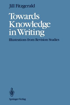 Towards Knowledge in Writing: Illustrations from Revision Studies - Beach, Richard, PhD (Foreword by), and Fitzgerald, Jill, PhD