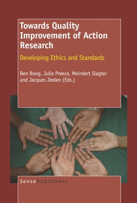 Towards Quality Improvement of Action Research - Boog, Ben (Editor), and Preece, Julia (Editor), and Slagter, Meindert (Editor)