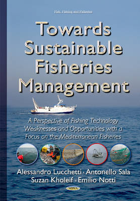 Towards Sustainable Fisheries Management: A Perspective of Fishing Technology Weaknesses and Opportunities with a Focus on the Mediterranean Fisheries - Lucchetti, Alessandro, and Sala, Antonello, and Kholeif, Suzan