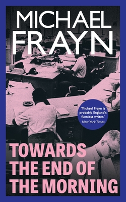 Towards the End of the Morning (Valancourt 20th Century Classics) - Frayn, Michael