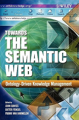 Towards the Semantic Web: Ontology-Driven Knowledge Management - Davies, John (Editor), and Fensel, Dieter (Editor), and Van Harmelen, Frank (Editor)