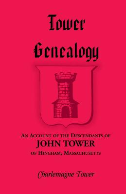 Tower Genealogy: An Account of the Descendants of John Tower, of Hingham, Massachusetts - Tower, Charlemagne, Jr.