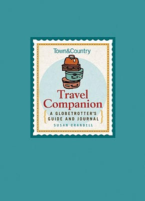 Town & Country Travel Companion: A Globetrotter's Guide and Journal - Crandell, Susan