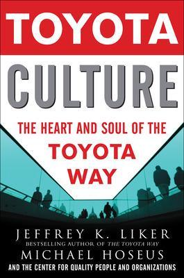 Toyota Culture: The Heart and Soul of the Toyota Way - Liker, Jeffrey K