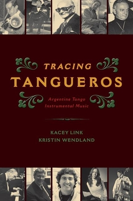 Tracing Tangueros: Argentine Tango Instrumental Music - Link, Kacey, and Wendland, Kristin