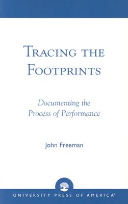 Tracing the Footprints: Documenting the Process of Performance - Freeman, John, Dr.