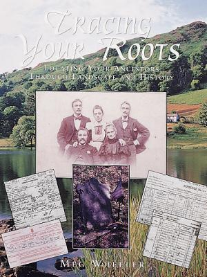Tracing Your Roots: Locating Your Ancestors Through Landscape and History - Wheeler, Meg