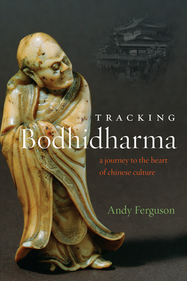 Tracking Bodhidharma: A Journey to the Heart of Chinese Culture - Ferguson, Andy