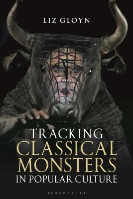 Tracking Classical Monsters in Popular Culture - Gloyn, Liz