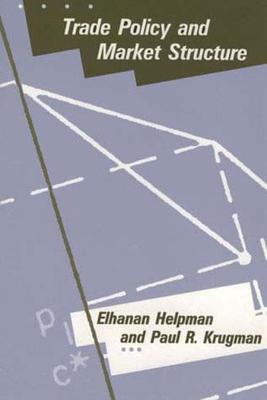Trade Policy and Market Structure - Helpman, Elhanan, Professor, and Krugman, Paul