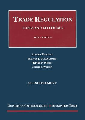 Trade Regulation: Cases and Materials - Pitofsky, Robert, and Goldschmid, Harvey J, and Wood, Diane P