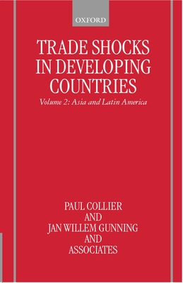 Trade Shocks in Developing Countries: Volume 2: Asia and Latin America - Collier, Paul, and Gunning, Jan Willem, and Paul, Collier