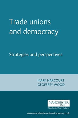 Trade Unions and Democracy: Strategies and Perspectives - Harcourt, Mark (Editor)