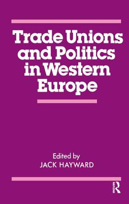 Trade Unions and Politics in Western Europe - Hayward, J. E. S.