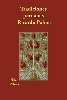 Tradiciones Peruanas - Palma, Ricardo