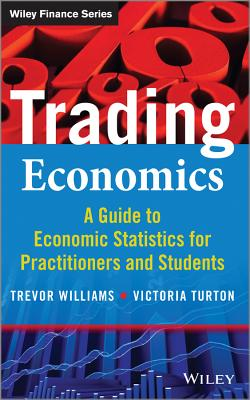 Trading Economics: A Guide to Economic Statistics for Practitioners and Students - Williams, Trevor
