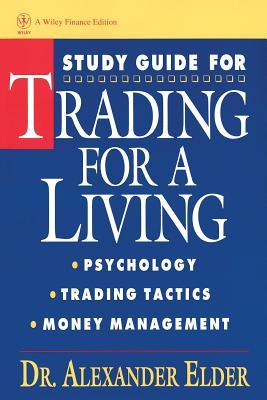 Trading for a Living, Study Guide: Psychology, Trading Tactics, Money Management - Elder, Alexander, Dr., M.D.