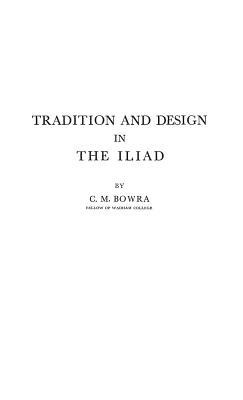 Tradition and Design in the Iliad - Bowra, C M