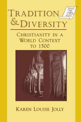 Tradition and Diversity Christianity in a World Context to 1500 - Jolly, Karen Louise