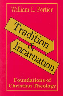 Tradition and Incarnation: Foundations of Christian Theology - Portier, William