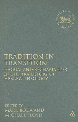 Tradition in Transition: Haggai and Zechariah 1-8 in the Trajectory of Hebrew Theology - Boda, Mark J (Editor), and Floyd, Michael H (Editor)