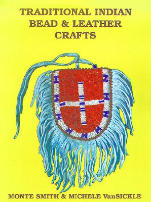Traditional Indian Bead & Leather Crafts: Bags, Pouches and Containers - Smith, Ronald Ted