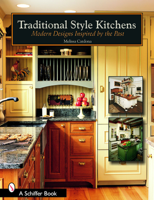 Traditional Style Kitchens: Modern Designs Inspired by the Past - Cardona, Melissa