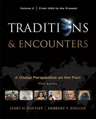 Traditions & Encounters, Volume II: A Global Perspective on the Past: From 1500 to the Present - Bentley, Jerry H, and Ziegler, Herbert F