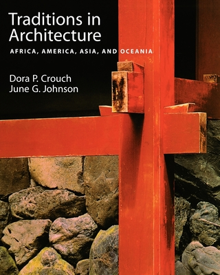 Traditions in Architecture: Africa, America, Asia, and Oceania - Crouch, Dora P, and Johnson, June G