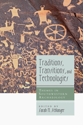 Traditions, Transitions, and Technologies: Themes in Southwestern Archaeology - Schlanger, Sarah H (Editor)