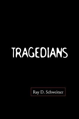 Tragedians - Schweitzer, Ray D