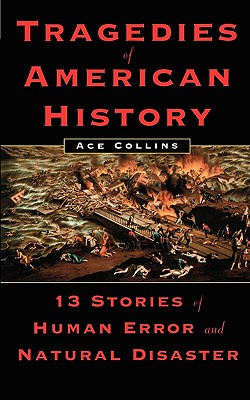 Tragedies of American History: 13 Stories of Human Error and Natural Disaster - Collins, Ace