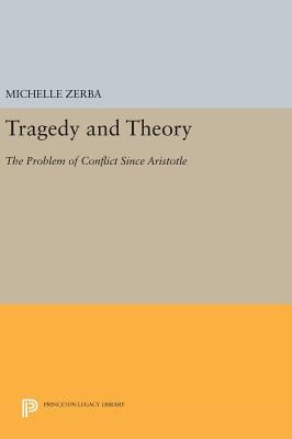 Tragedy and Theory: The Problem of Conflict Since Aristotle - Zerba, Michelle