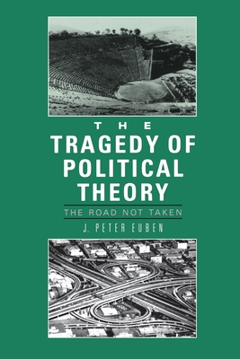 Tragedy of Political Theory: The Road Not Taken - Euben, J Peter