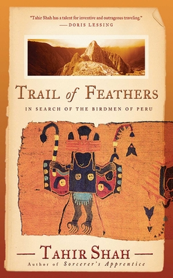 Trail of Feathers: In Search of the Birdmen of Peru - Shah, Tahir