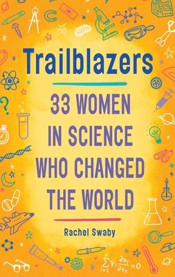 Trailblazers: 33 Women in Science Who Changed the World - Swaby, Rachel