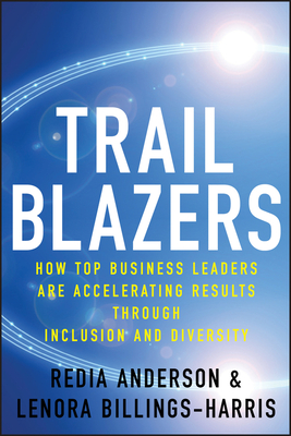 Trailblazers: How Top Business Leaders Are Accelerating Results Through Inclusion and Diversity - Anderson, Redia, and Billings-Harris, Lenora