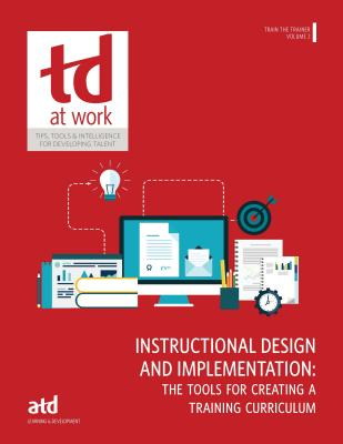 Train the Trainer: Instructional Design and Implementation: The Tools for Creating a Training Curriculum - Atd Press
