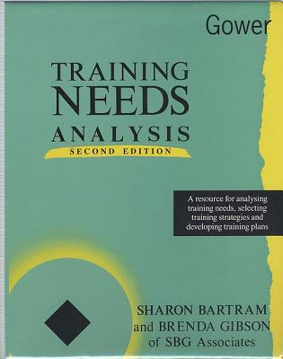 Training Needs Analysis: A Resource for Analysing Training Needs, Selecting Training Strategies and Developing Training Plans - Bartram, Sharon, and Gibson, Brenda